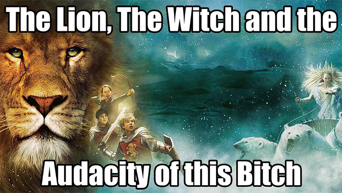 The Lion, The Witch, And The Audacity Of This ***** | Know Your Meme